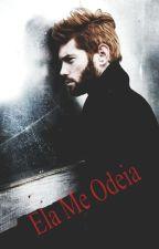 Ela Me Odeia I by MilleAntunes13