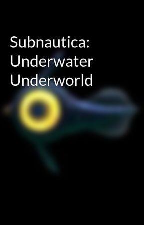 Subnautica Underwater Underworld Stalked Wattpad