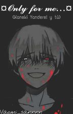 Only for me... {Kaneki Yandere y Tu} [Editando]  by Naomi_sannnn