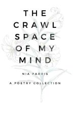 The Crawl Space of My Mind by Niaparrispoetry