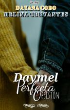 Daymel, perfecta obsesión © by -DayMel-