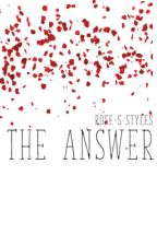 The Answer [REWRITING] by Rose-S-Styles