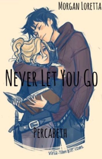 Never Let You Go(Percabeth) ON HOLD