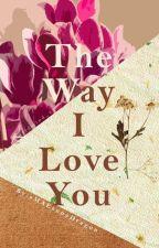 The Way I Love You by aMAEzonaDragon