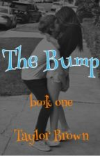 The Bump {Book One} by taylorrbrowne