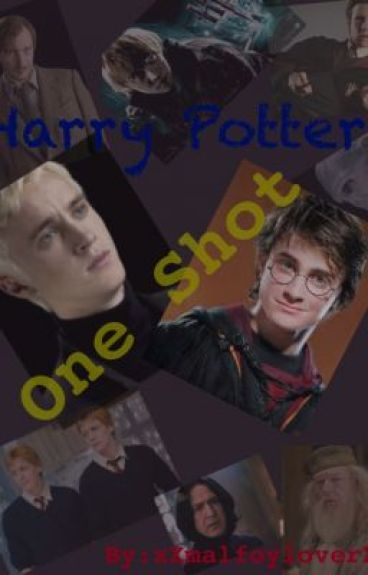 Harry Potter one-shots [ ] Open [x] Closed by xXmalfoyloverXx