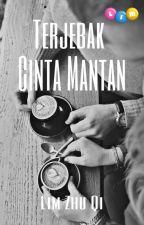 TERJEBAK CINTA MANTAN by limzhuqi88