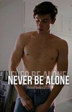 Never be alone || Shawn Mendes by ShawnMendesSM3