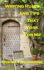 WRITING RULES AND TIPS THAT WORK FOR ME. by donnaf1828
