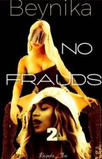 No Frauds 2*Completed by Nicyonce