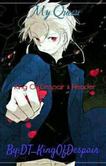 king of despair x reader •my queen•  djnightcoreyt  wattpad