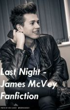 Last Night - James McVey Fanfiction by the_vamps_fanfics