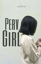 Perv Girl || Lai Guanlin 😇 by sseltimil