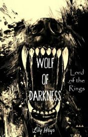 Wolf of Darkness ||A Lord of the Ring FanFic|| by TwoWritersWriting