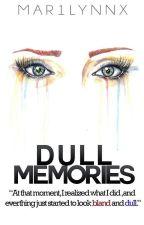 Dull Memories (One Shot) by mar1lynnx