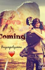 Love İs Coming (!) by Bayanpolyanna
