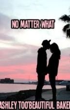 No Matter What (Book Four) by ashleyrekab__