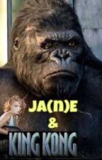 JA(n)E & KING KONG (Completed) by Bitchcoin