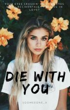 Die With You Ch.L by soomeeone_x