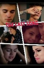 The last Song ( A Selena Gomez And Justin Bieber Romance) by FollowAccountInMyBio
