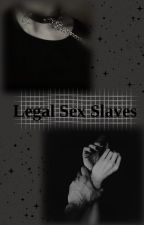 Legal Sex Slaves  by justoneayato