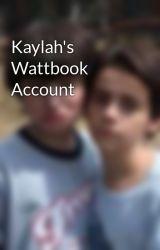 Kaylah's Wattbook Account by WeirdKaylahFox