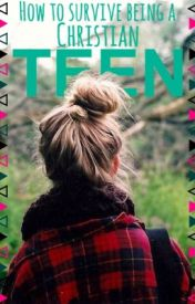 How to survive being a Christian teen by kaylacoyle99