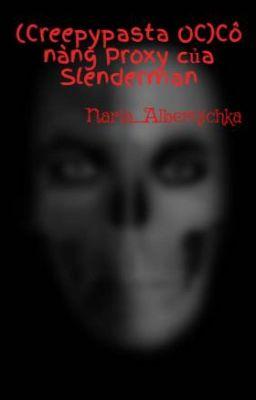 (Creepypasta OC)Cô nàng Proxy của Slenderman