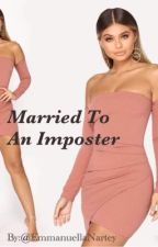 Married to An Imposter by EmmanuellaNartey
