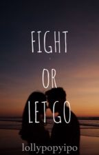 Fight? or Let Go? (One Shot) (COMPLETED) by Lollypopyipo