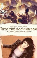 Into The Moon Shadow | A KANE CHRONICLES FANFICTION | Wattys2018  by demigod_anne_kane
