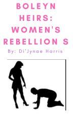 Boleyn Heirs: Women's Rebellion (The Boleyn King Sequel) by LovaticNae