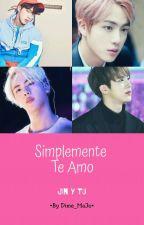 Simplemente Te Amo... [JIN x TU]  by Dime_Majo