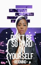 Don't Be So Hard On Yourself by -Reigning-
