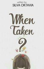 When Taken? by silvaoktv_