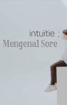 Intuïtie ; Mengenal Sore by tepistalll