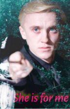 She Is For Me (Draco Malfoy)(EN EDICIÓN)  by skullcin