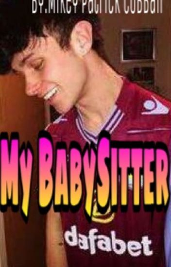 My Baby Sitter (Mikey Cobban FF)