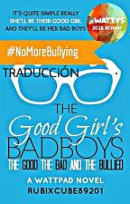 TRADUCCIÓN: The Good Girl's Bad Boys: The Good, The Bad and The Bullied. by _ImDreamingOutLoud_