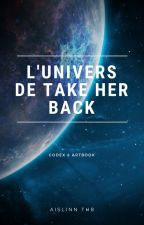 L'Univers de Take Her Back by Aislinn_Thb