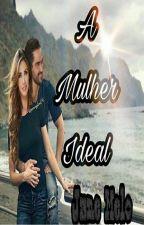 A Mulher Ideal!Finalizada. by JanainaMeloJaneMelo