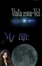 My life -Vol 1  by Andreea_Idk_