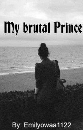 My brutal Prince by Emilyowaa1122