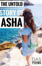 The Untold Story of Asha by Daspoems