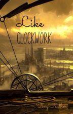 Like Clockwork by TinyFeather