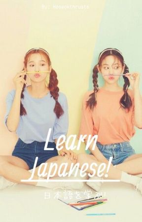 Learn Japanese! (日本語を学ぶ!) by JHSTHRUSTS