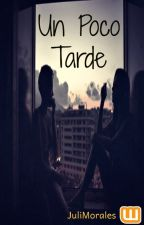 Un Poco Tarde by Juli_Morales