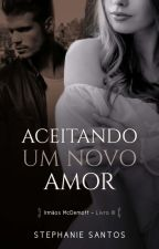 Aceitando um novo Amor (Livro 3) by StephanieSantos026