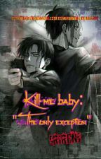 "Kill me baby: ""The only exception"" by kuramakaneky"