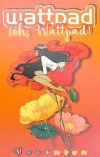 ¡Wattpad! ¡Oh, Wattpad! by kingmeetsevil